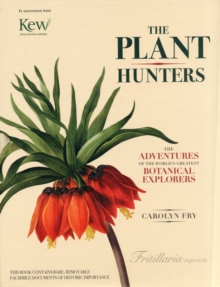 The Plant Hunters : The Adventures of the World's Greatest Botanical Explorers, Hardback