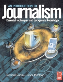 An Introduction to Journalism : Essential Techniques and Background Knowledge, Paperback