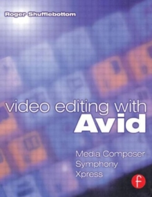 Video Editing with Avid : Media Composer, Symphony, Xpress, Paperback