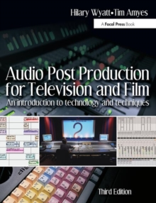 Audio Post Production for Television and Film : An Introduction to Technology and Techniques, Paperback