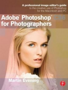 Adobe Photoshop CS6 for Photographers : A Professional Image Editor's Guide to the Creative Use of Photoshop for the Macintosh and PC, Paperback