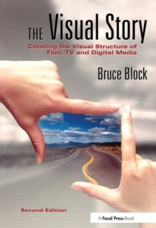 The Visual Story : Creating the Visual Structure of Film, TV and Digital Media, Paperback Book