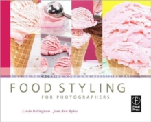 Food Styling for Photographers : A Guide to Creating Your Own Appetizing Art, Paperback Book