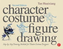 Character Costume Figure Drawing : Step-by-Step Drawing Methods for Theatre Costume Designers, Paperback