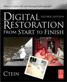 Digital Restoration from Start to Finish : How to Repair Old and Damaged Photographs, Paperback