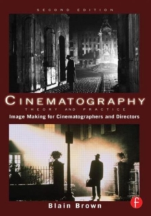 Cinematography: Theory and Practice : Image Making for Cinematographers and Directors, Paperback