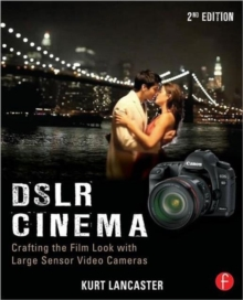 DSLR Cinema : Crafting the Film Look with Large Sensor Video Cameras, Paperback