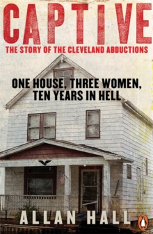 Captive : One House, Three Women and Ten Years in Hell, Paperback
