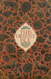 This Orient Isle : Elizabethan England and the Islamic World, Hardback