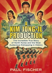 A Kim Jong-Il Production : The Incredible True Story of North Korea and the Most Audacious Kidnapping in History, Paperback