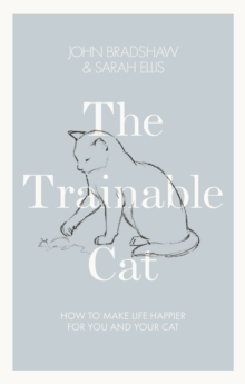 The Trainable Cat : How to Make Life Happier for You and Your Cat, Hardback