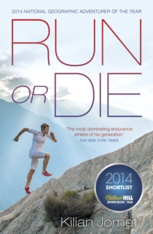 Run or Die : The Inspirational Memoir of the World's Greatest Ultra-Runner, Paperback