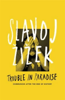 Trouble in Paradise : From the End of History to the End of Capitalism, Hardback
