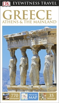 DK Eyewitness Travel Guide: Greece, Athens & the Mainland, Paperback