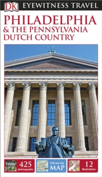 DK Eyewitness Travel Guide: Philadelphia & the Pennsylvania Dutch Country, Paperback