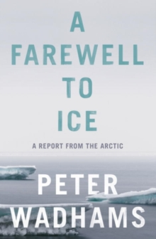 A Farewell to Ice : A Report from the Arctic, Hardback