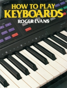 How to Play Keyboards : All You Need to Know to Play Easy Keyboard Music, Paperback