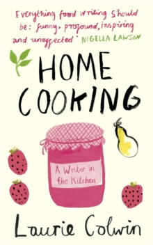 Home Cooking : A Writer in the Kitchen, Paperback