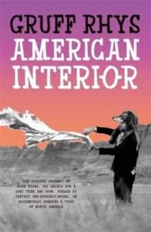 American Interior : The Quixotic Journey of John Evans, His Search for a Lost Tribe and How, Fuelled by Fantasy and (Possibly) Booze, He Accidentally Annexed a Third of North America, Hardback