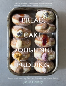 Bread, Cake, Doughnut, Pudding : Sweet and Savoury Recipes from Britain's Best Baker, Hardback Book