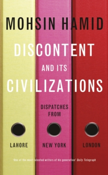Discontent and its Civilizations : Dispatches from Lahore, New York and London, Hardback Book