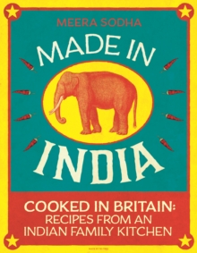Made in India : Cooked in Britain: Recipes from an Indian Family Kitchen, Hardback Book