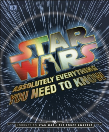 Star Wars Absolutely Everything You Need to Know, Hardback