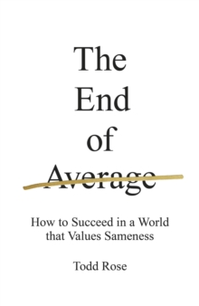 The End of Average : How to Succeed in a World That Values Sameness, Hardback