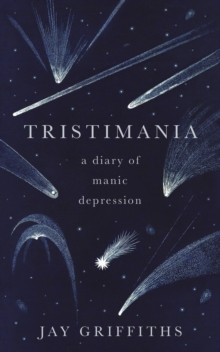 Tristimania : A Diary of Manic Depression, Hardback Book