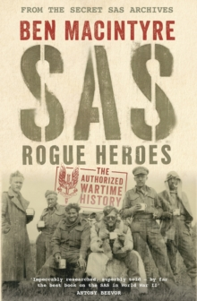 SAS : Rogue Heroes - The Authorized Wartime History, Hardback
