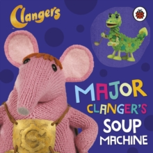 Clangers: Major Clanger's Soup Machine, Board book Book