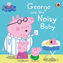 Peppa Pig: George and the Noisy Baby, Paperback