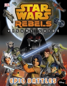 Star Wars Rebels: the Epic Battle: the Visual Guide, Hardback
