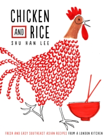 Chicken and Rice : Fresh and Easy Southeast Asian Recipes from a London Kitchen, Hardback