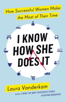I Know How She Does it : How Successful Women Make the Most of Their Time, Paperback