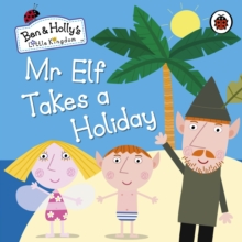 Ben and Holly's Little Kingdom: Mr Elf Takes a Holiday Board Book, Board book Book