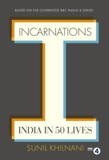 Incarnations : India in 50 Lives, Hardback
