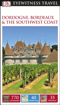 DK Eyewitness Travel Guide: Dordogne, Bordeaux & the Southwest Coast, Paperback Book