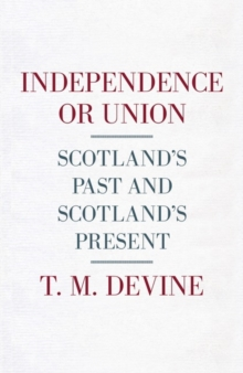 Independence or Union : Scotland's Past and Scotland's Present, Hardback Book