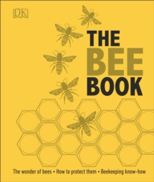 The Bee Book : The Wonder of Bees. How to Protect Them. Beekeeping Know-How, Hardback