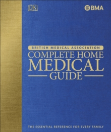BMA Complete Home Medical Guide : The Essential Reference for Every Family, Hardback Book