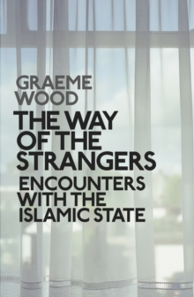 The Way of the Strangers : Encounters with the Islamic State, Hardback