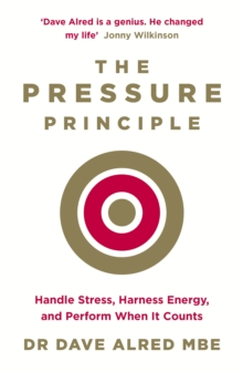The Pressure Principle : Handle Stress, Harness Energy, and Perform When it Counts, Paperback