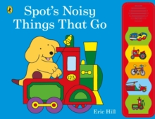 Spot's Noisy Things That Go, Board book