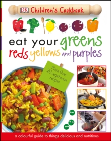 Eat Your Greens, Reds, Yellows and Purples, Hardback Book