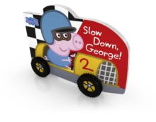 Peppa Pig: Slow Down, George!, Board book Book