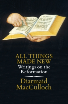 All Things Made New : Writings on the Reformation, Hardback Book