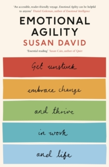 Emotional Agility : Get Unstuck, Embrace Change and Thrive in Work and Life, Paperback