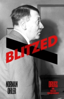 Blitzed : Drugs in Nazi Germany, Hardback