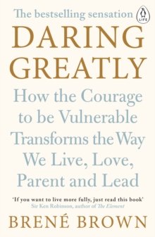 Daring Greatly : How the Courage to be Vulnerable Transforms the Way We Live, Love, Parent, and Lead, Paperback Book